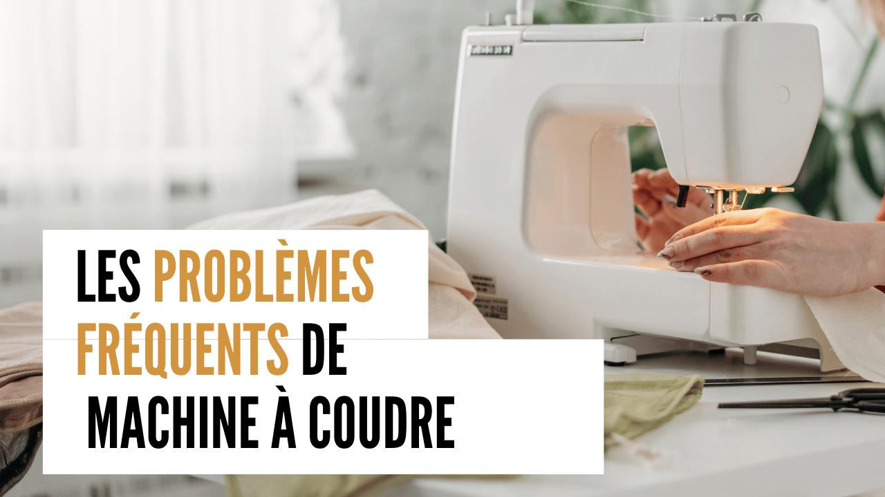 Problèmes avec sa machine à coudre : on vous donne toutes les solutions !